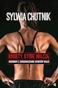 Kobiety, które walczą. Rozmowy z zawodniczkami sztuk walki - Sylwia Chutnik - ebook