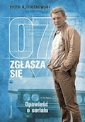 07 zgłasza się. Opowieść o serialu - Piotr Piotrowski - ebook