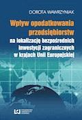 Wpływ opodatkowania przedsiębiorstw na lokalizację bezpośrednich inwestycji zagranicznych w krajach Unii Europejskiej - Dorota Wawrzyniak - ebook