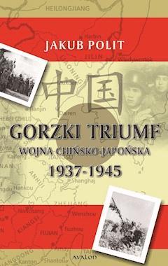 Gorzki triumf. Wojna chińsko-japońska 1937-1945 - Jakub Polit - ebook