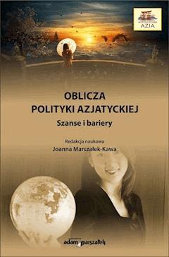 Oblicza polityki azjatyckiej. Szanse i bariery - dr hab. Joanna Marszałek-Kawa - ebook