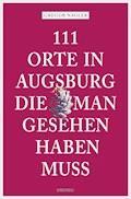 111 Orte in Augsburg, die man gesehen haben muss - Gregor Nagler - E-Book