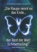 """""""Die Raupe nennt es das Ende... der Rest der Welt Schmetterling!"""" - Johannes Engel - Gesstüm - E-Book"""