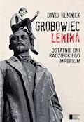 Grobowiec Lenina. Ostatnie dni radzieckiego imperium - David Remnick - ebook