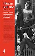 Please kill me. Punkowa historia punka - Gillian McCain, Legs McNeil - ebook