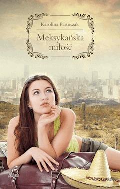 Meksykańska miłość - Karolina Pastuszak - ebook