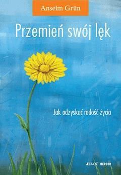 Przemień swój lęk. Jak odzyskać radość życia? - Anselm Grün - ebook