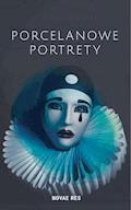 Porcelanowe portrety - Justyna Towarek - ebook