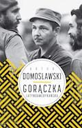 Gorączka latynoamerykańska - Artur Domosławski - ebook