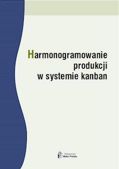 Harmonogramowanie produkcji w systemie kanban - Radosław Jurek - ebook