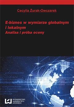 E-biznes w wymiarze globalnym i lokalnym. Analiza i próba oceny - Cecylia Żurak-Owczarek - ebook