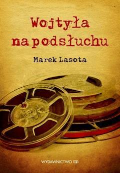 Wojtyła na podsłuchu - Marek Lasota - ebook
