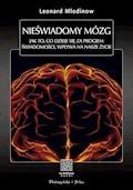 Nieświadomy mózg. Jak to, co dzieje się za progiem świadomości, wpływa na nasze życie - Leonard Mlodinow - ebook