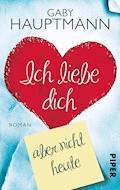 Ich liebe dich, aber nicht heute - Gaby Hauptmann - E-Book