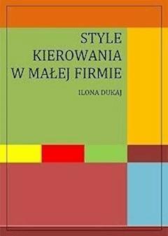 Style kierowania w małej firmie - Ilona Dukaj - ebook