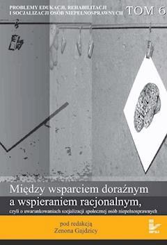 Między wsparciem doraźnym a wspieraniem racjonalnym, czyli o uwarunkowaniach socjalizacji społecznej osób niepełnosprawnych - Zenon Gajdzica - ebook