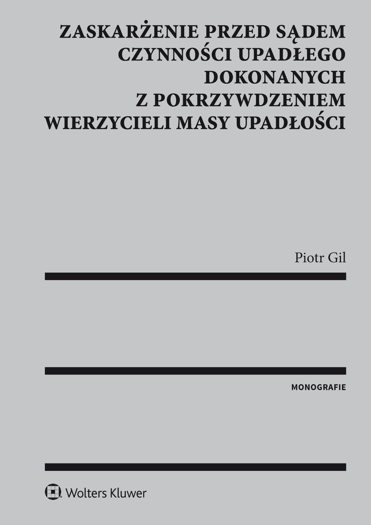 Zaskarżenie przed sądem czynności upadłego dokonanych z pokrzywdzeniem wierzycieli masy upadłości - Piotr Gil