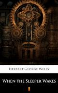 When the Sleeper Wakes - Herbert George Wells - ebook