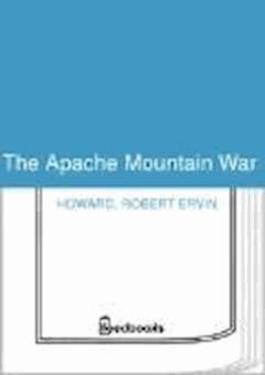 The Apache Mountain War - Robert Ervin Howard - ebook