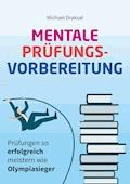 Mentale Prüfungsvorbereitung - Michael Draksal - E-Book