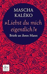 Liebst Du Mich Eigentlich Mascha Kaléko E Book