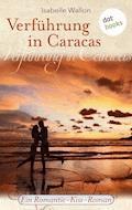 Verführung in Caracas - Isabelle Wallon - E-Book