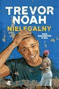 Nielegalny. Moje dzieciństwo w RPA - Trevor Noah - ebook