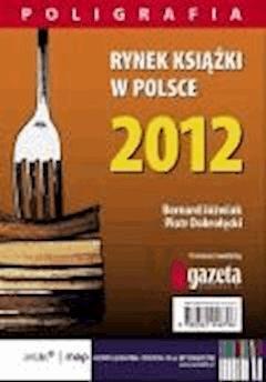 Rynek książki w Polsce 2012. Poligrafia - Piotr Dobrołęcki, Bernard Jóźwiak - ebook