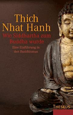 Wie Siddhartha zum Buddha wurde - Thich Nhat Hanh - E-Book