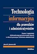 Technologia informacyjna dla prawników i administratywistów. Szanse i zagrożenia elektronicznego przetwarzania danych w obrocie prawnym i działaniu administracji - Jacek Janowski - ebook