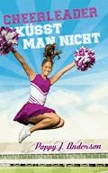 Cheerleader küsst man nicht - Poppy J. Anderson - E-Book