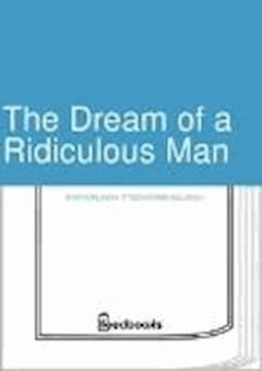 The Dream of a Ridiculous Man - Fyodor Mikhailovich Dostoyevsky - ebook