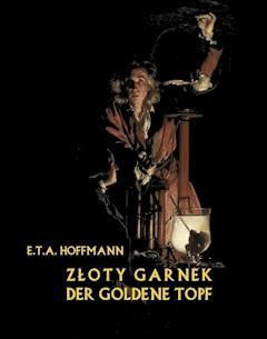 Złoty garnek. Der Goldene Topf - Ernst Theodor Amadeus Hoffmann - ebook
