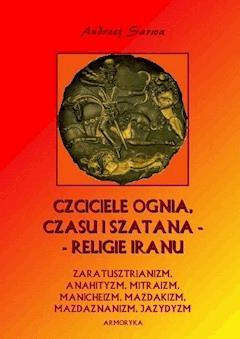 Czciciele Ognia, Czasu i Szatana. Religie Iranu - Andrzej Sarwa - ebook