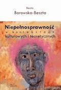 Niepełnosprawność w kontekstach kulturowych i teoretycznych - Beata Borowska-Beszta - ebook