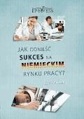 Jak Odnieść Sukces na Niemieckim Rynku Pracy - Edyta Pawlik - ebook