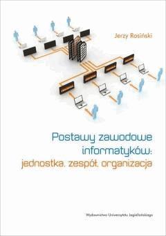 Postawy zawodowe informatyków: jednostka, zespół, organizacja - Jerzy Rosiński - ebook
