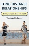 Long Distance Relationships: How you can make them work - Vanessa M. Lopez - E-Book