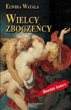 Wielcy zboczeńcy - Elwira Watała - ebook