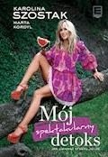 Mój spektakularny detoks - Karolina Szostak, Marta Kordyl - ebook
