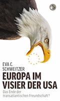 Europa im Visier der USA - Eva C. Schweitzer - E-Book