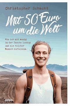 Mit 50 Euro um die Welt - Christopher Schacht - E-Book