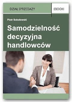 Samodzielność decyzyjna handlowców - Piotr Sokołowski - ebook