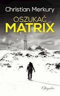 Oszukać matrix - Christian Merkury - ebook