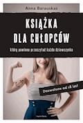 Książka dla chłopców, którą powinna przeczytać każda dziewczynka - Anna Barauskas - ebook