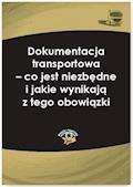 Dokumentacja transportowa – co jest niezbędne i jakie wynikają z tego obowiązki - Katarzyna Laskowska-Woś - ebook