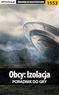 "Obcy: Izolacja - poradnik do gry - Jacek ""Ramzes"" Winkler - ebook"