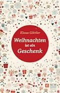 Weihnachten ist ein Geschenk - Klaus Göttler - E-Book