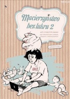 Macierzyństwo bez lukru, cz. 2 - Opracowanie zbiorowe - ebook