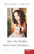 Nur der Kaffee hört mein Seufzen … - Melanie T. Shetty - E-Book